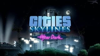 Cities: Skylines, After Dark Expansion - Reveal Teaser - GAMESCOM 2015
