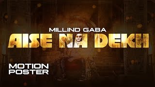 Millind Gaba Aise Na Dekh (ऐसे ना देख) Motion Poster  New Hindi Song | Releasing 29 November