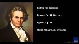 Ludwig van Beethoven, Egmont, Op. 84: Overture, Egmont, Op. 84