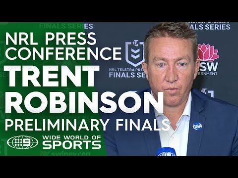 NRL Press Conference: Trent Robinson - Preliminary Final   NRL on Nine