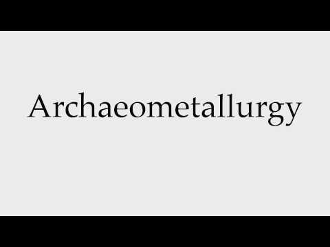 How to Pronounce Archaeometallurgy