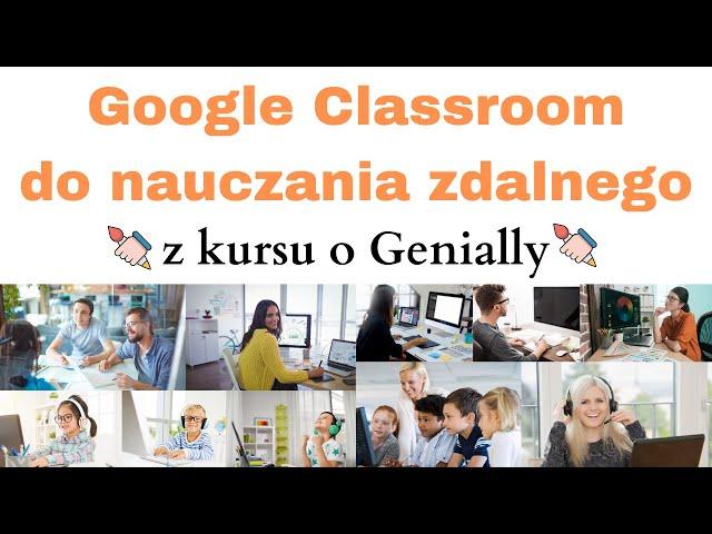 Google Classroom - Instrukcja po polsku do nauczania zdalnego z kursu o Genially  📚🛡️