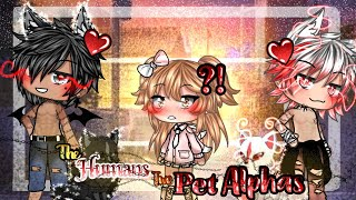 •~The Humans Two Alpha Pets~• GLMM Gacha Life (original storyline)
