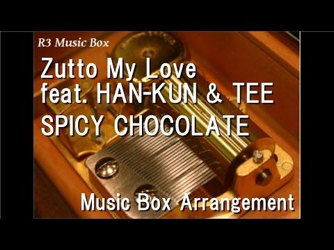 Zutto My Love feat. HAN-KUN & TEE/SPICY CHOCOLATE [Music Box]