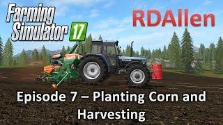 Farming Simulator 17 Gold Crest Valley E7 - Planting Corn and Harvesting