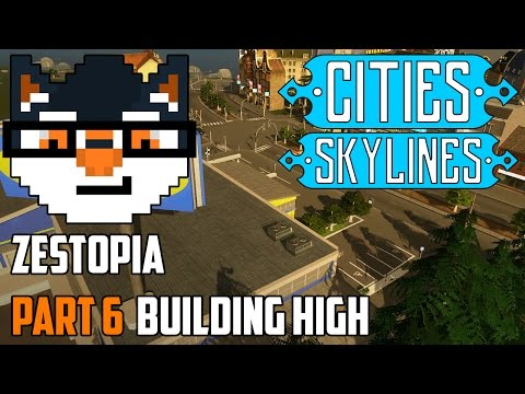 Cities Skylines - Zestopia :: Building High [Part 6]