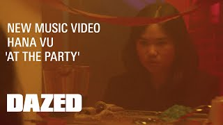 Watch Hana Vu At The Party video