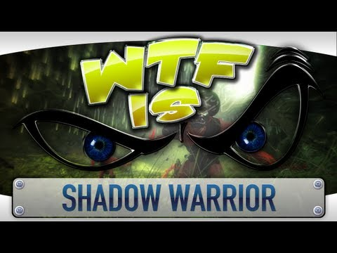 ► WTF Is... - Shadow Warrior ?