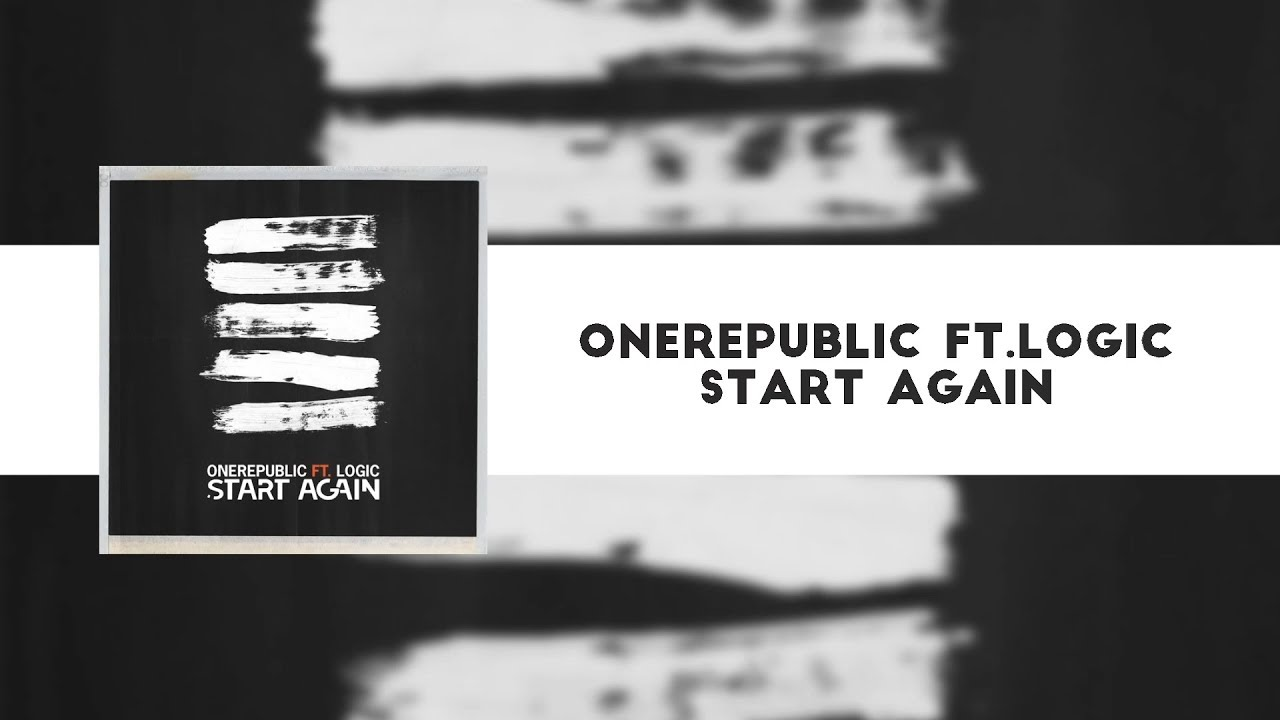 OneRepublic Ft.Logic - Start Again (Lyrics)