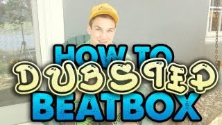 HOW TO DUBSTEP BEATBOX!