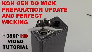 How to use KOH GEN DO WICK  - UPDATED PREP & HOW TO PERFECTLY WICK AN ATOMIZER