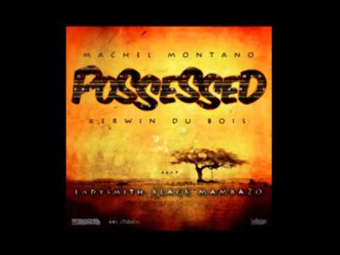Machel Montano, Kerwin Du Bois feat. Ladysmith Black Mambazo - Possessed | Soca 2013)