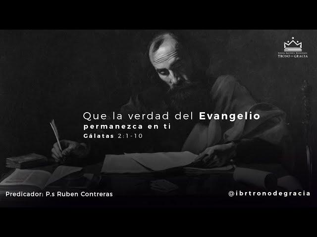 Que la verdad del Evangelio permanezca en ti / Gálatas 2:1-10 / Ps. Ruben Contreras
