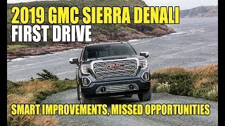 First Drive: 2019 GMC Sierra Denali, Hits and Misses