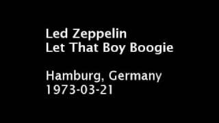 Led Zeppelin - Let That Boy Boogie - Hamburg, 1973-03-21