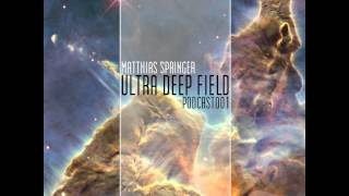 Ultra Deep Field Podcast #001 mixed by Matthias Springer