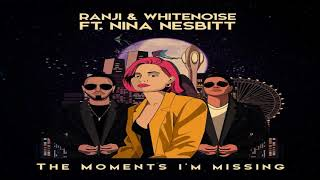 Ranji & WHITENO1SE Ft. Nina Nesbitt - The Moments I'm Missing (Extended Version)