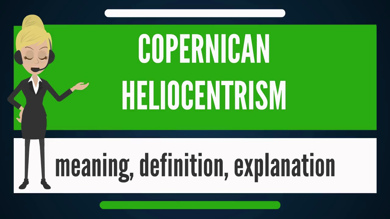 What is COPERNICAN HELIOCENTRISM? What does COPERNICAN HELIOCENTRISM mean?