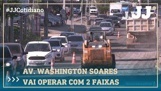AV. WASHINGTON SOARES VAI OPERAR COM APENAS 2 FAIXAS