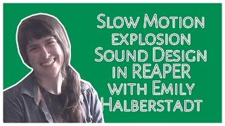 Super Slow Motion Sound Design with Emily Halberstadt