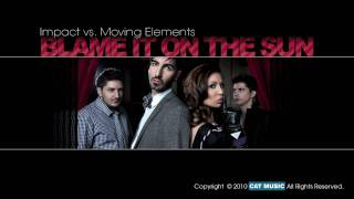 Impact vs. Moving Elements - Blame it on the sun (official release 2010 - HD)