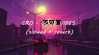 Cro ~ GOOD VIBES  (𝖘𝖑𝖔𝖜𝖊𝖉+𝖗𝖊𝖛𝖊𝖗𝖇)