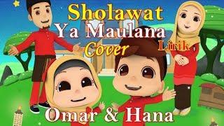 Ya Maulana Nissa Sabyan Cover Omar & Hana lirik | Sholawat Ya Maulana Sabyan versi Omar dan Hana