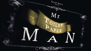 Mr. Toilet Paper Man