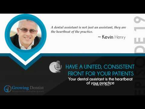 UNITED, CONSISTENT FRONT FOR DENTAL PATIENTS: Growing Dentist Podcast Show 19  : MR. KEVIN HENRY