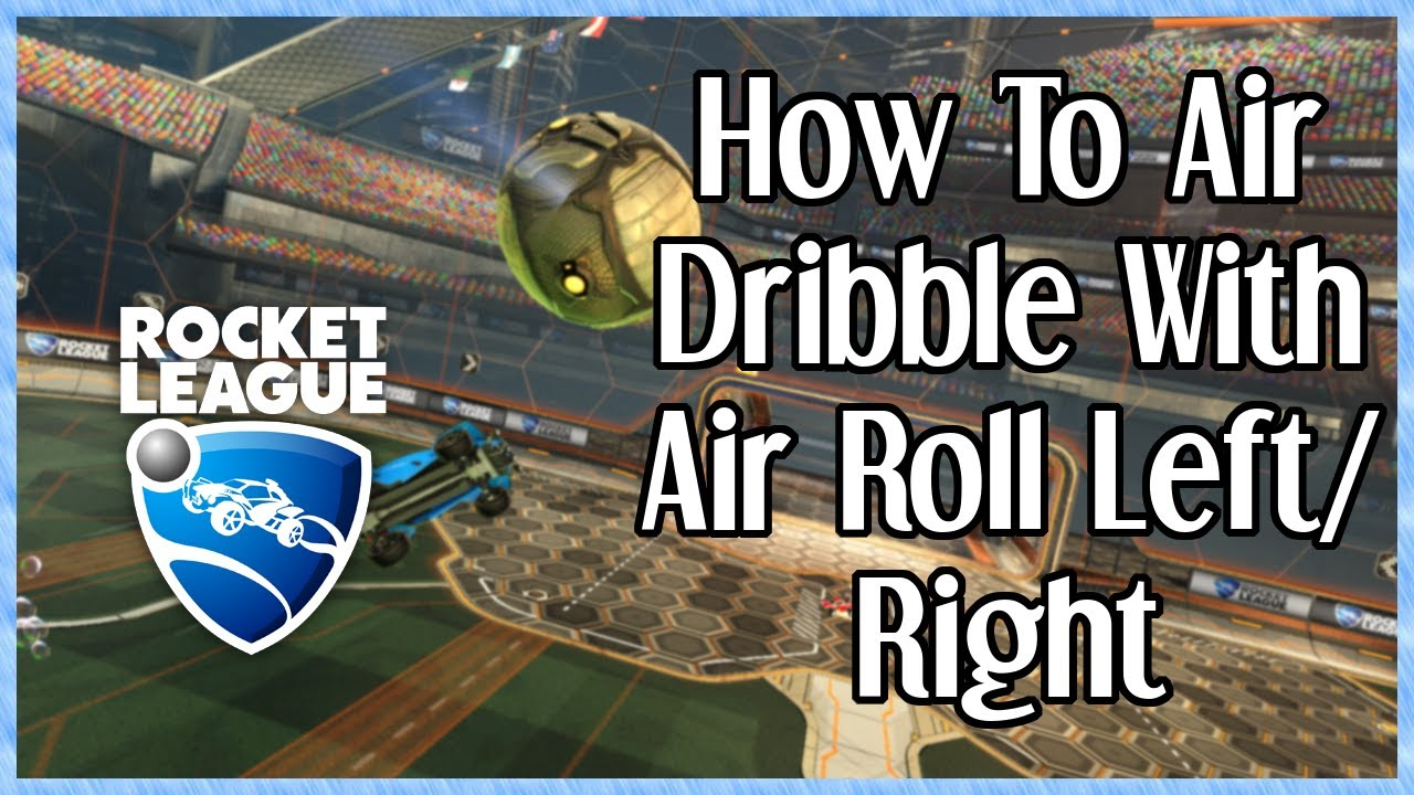 How To Air Dribble With Air Roll Left/Right (Revisited) | Rocket League Tips & Tricks
