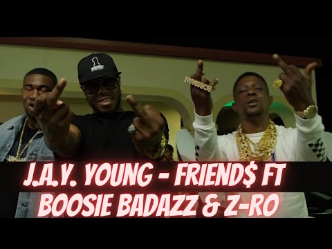 J.a.y. Young - Friend$ Ft. Boosie Badazz & Z-Ro (Official Music Video)