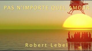 Pas n'importe quel amour (Vidéo 2020) par Robert Lebel, Les Éditions Pontbriand
