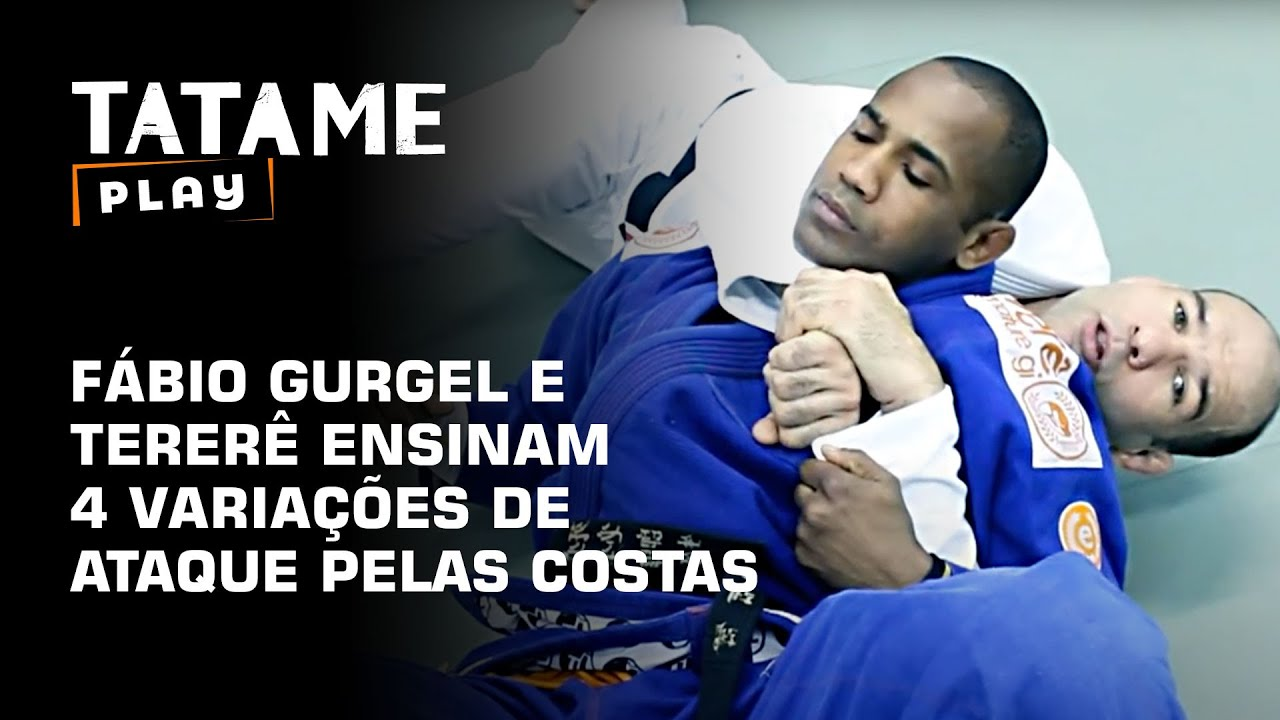 TATAME TV: Fábio Gurgel e Tererê ensinam 4 variações de ataque pelas costas