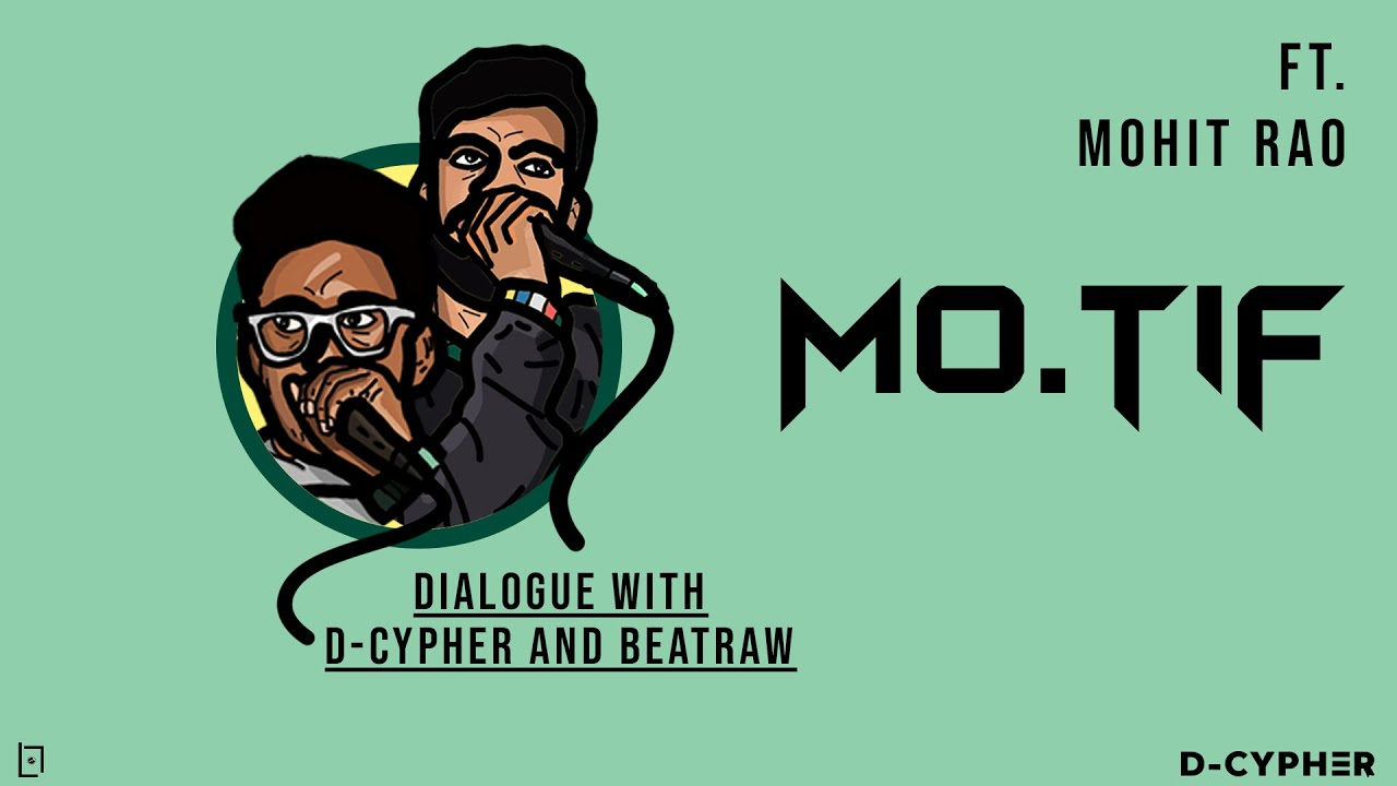 Dialogue with D-Cypher and BeatRAW | Episode 6 | Mohit Rao Aka MO.TIF