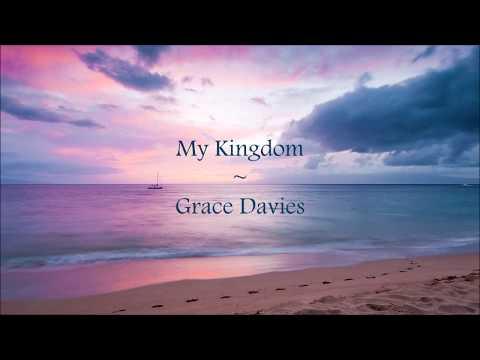 My kingdom ~ Grace Davies (lyrics)