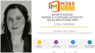Better Together Extend And Customise Microsoft Teams With Power Apps | Lisa Crosbie - #m365may