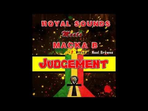 Royal Sounds Meets Macka B  - Judgement (2016 By Royal Sounds)