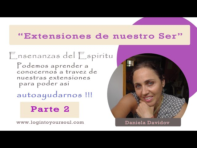 Extensiones del ser.Parte 2.Daniela Davidov.Mentora Espiritual.Educacion Emocional.