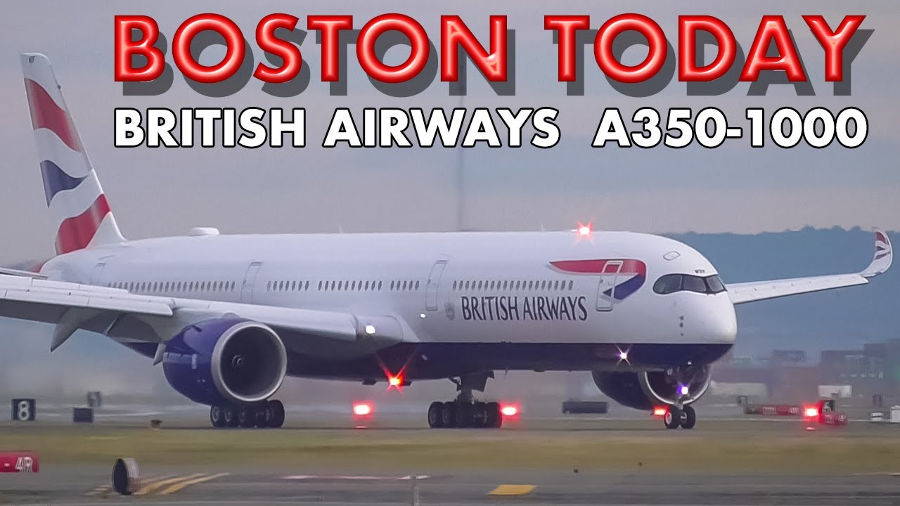 BOSTON TODAY Plane Spotting British Airways Airbus A350-1000