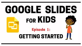 Google Slides for Kids - Episode 1