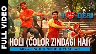 Holi (Color Zindagi Hai) Full Video - I Love Desi | Mika Singh & Sunidhi Chauhan