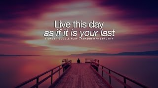 Live This Day Like It's Your Last - Motivational