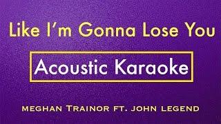 Like I'm Gonna Lose You - Meghan Trainor | Karaoke Lyrics (Acoustic Guitar Karaoke) Instrumental
