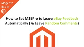 How to Set M2EPro to Leave eBay Feedback Automatically (AND Leave Random Comments)