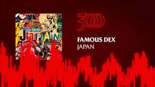 Famous Dex - Japan | 300 Ent (Official Audio)