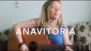 Anavitória - Agora Eu Quero Ir (Tay Galega cover)