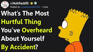 Most Hurtful Thing You've Accidentally Overheard About Yourself? (r/AskReddit)