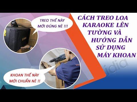 Cách Treo Loa Karaoke Lên Tường Và Hướng Dẫn Sử Dụng Máy Khoan - Vidia 0902699186