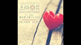 loco por tu amor  Martin elias & Rolando 8A con letra