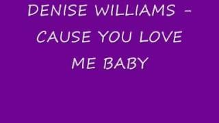 DENISE WILLIAMS - CAUSE YOU LOVE ME BABY(360p_H.264-AAC).mp4